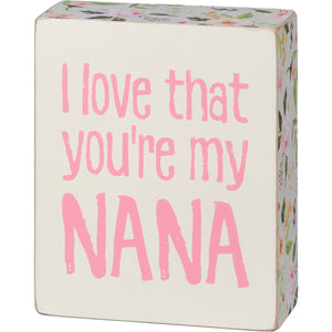 I Love That You're My Nana Block Sign