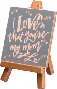 I Love That You're My Mom Mini Easel