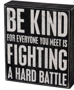 Be Kind, Everyone Is Fighting A Battle