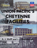 UNION PACIFIC'S CHEYENNE FACILITIES 1868-PRESENT/Wolff-Ehernberger