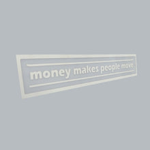 Load image into Gallery viewer, Money Makes People Move Decal