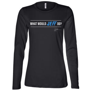 What Would Jeff Do Signature - Ladies Long-sleeve Tee