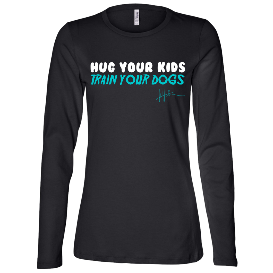 Hug Your Kids, Train Your Dogs - Ladies Long-sleeve Tee
