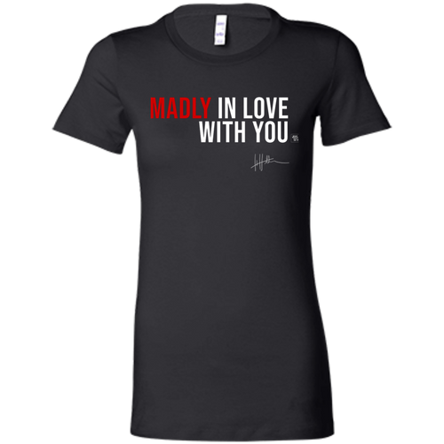 Madly In Love With You - Ladies Tee