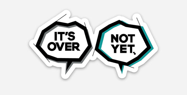 NOT OVER YET Sticker