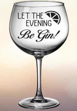 Gin Glass: Let The Evening Be Gin!
