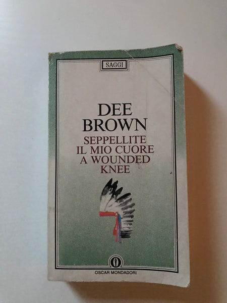 Dee Brown - Seppellite il mio cuore a Wounded Knee