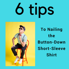 6 Tips to Nailing the Short-Sleeve-Button-Down