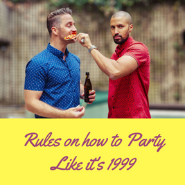 Rules on How to Par-tay like its 1999
