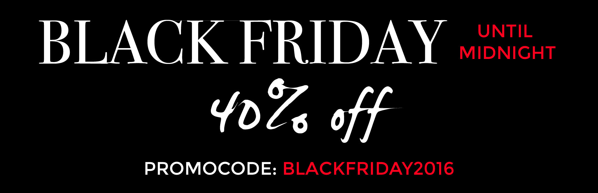 BLACK FRIDAY SALE 40% OFF TODAY