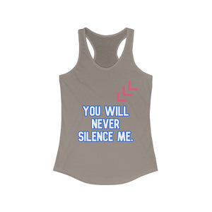 You WiLL NEVER SILENCE ME- Women's Ideal Racerback Tank