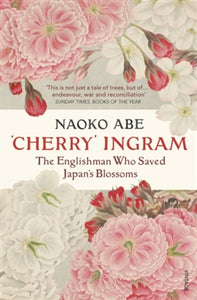 Cherry Ingram; the Englishman who saved Japan's blossoms - Naoko Abe