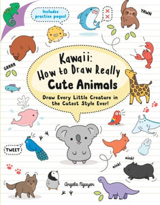 Kawaii: how to draw really cute animals Angela Nguyen