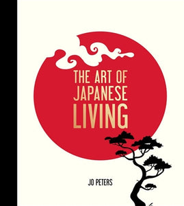 The art of Japanese living - Jo Peters