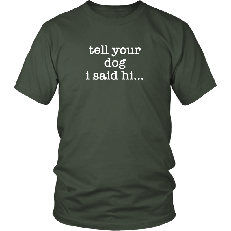 Tell Your Dog I Said Hi Unisex Tee
