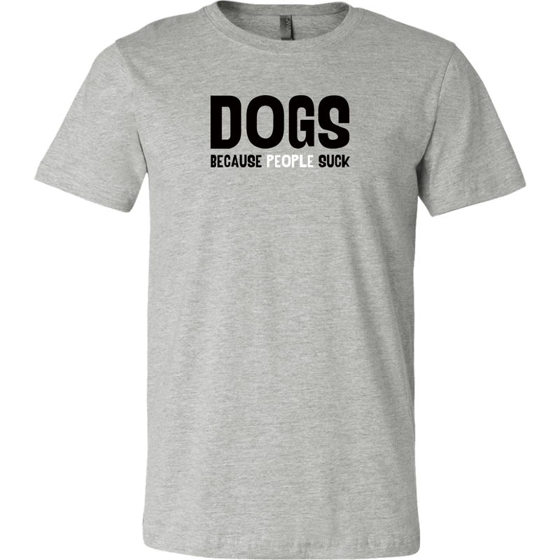 Dogs..Because People Suck Unisex Tee