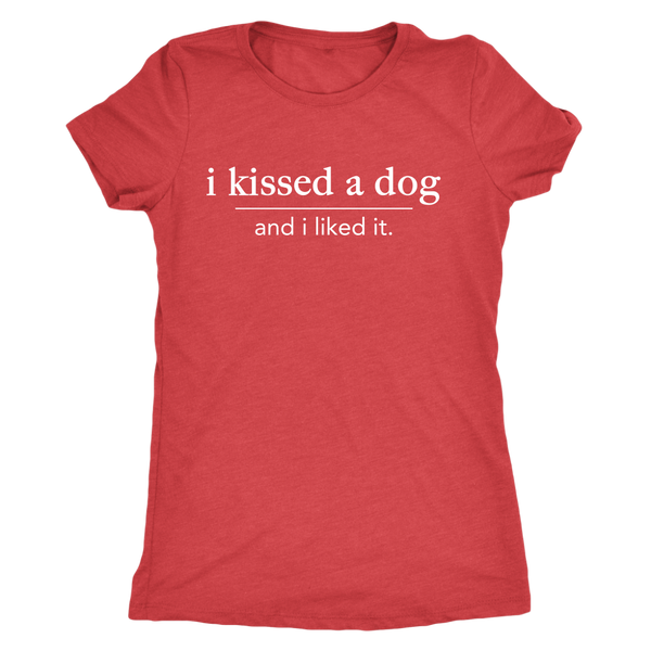 I KISSED A DOG LADIES TRIBLEND TEE - Flying Dog Collars