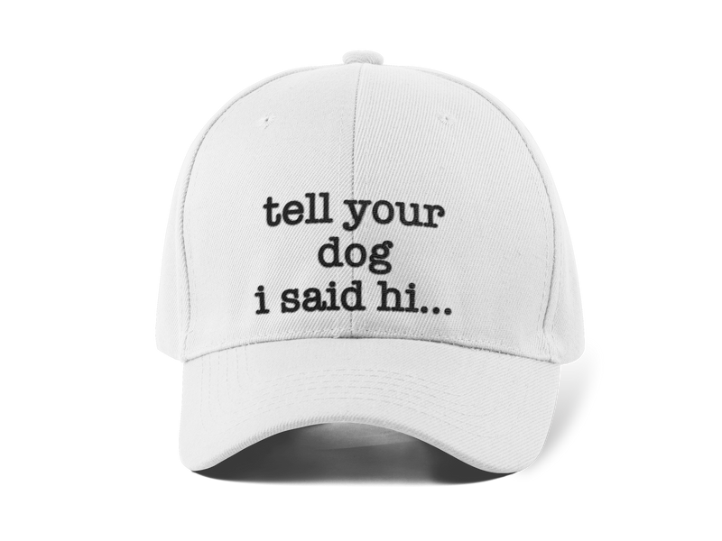 Tell Your Dog I Said Hi Twill Hat