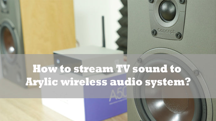 How to stream TV sound to Arylic wireless audio system