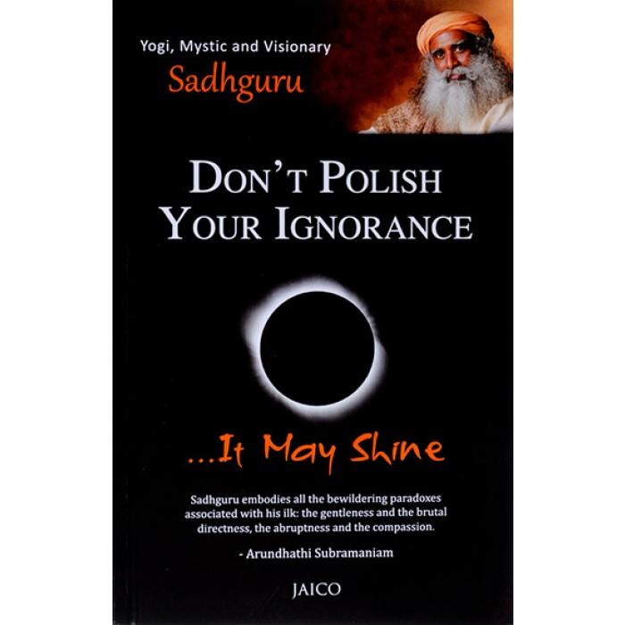 Don't Polish Your Ignorance, It May Shine