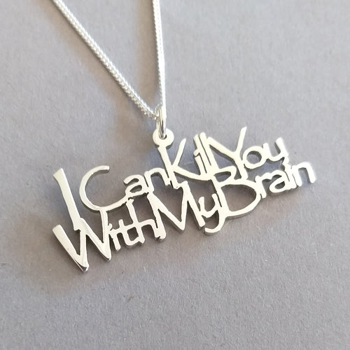 I can Kill You with my Brain Sterling Silver handmade Pendant