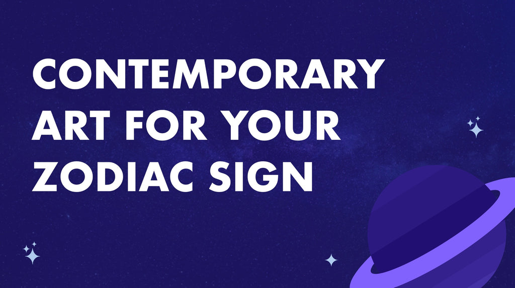CONTEMPORARY ART FOR YOUR ZODIAC SIGN