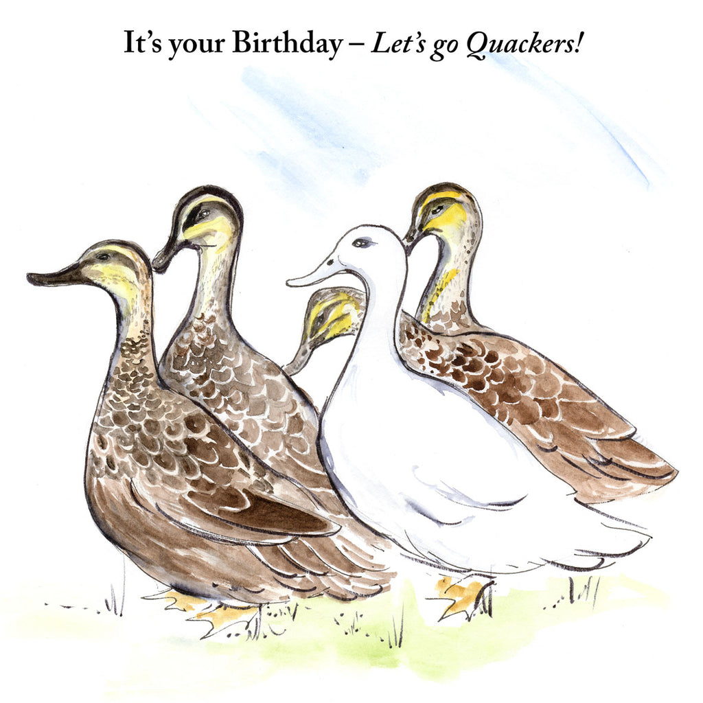 "Fun birthday card with four brown ducksand one white one; nature; farm; Charming witty watercolour illustration by Lizzie Huxtable M.Des.RCA  with short verse; picture book style; any age; friend; sister; brother; wife; husband; partner; nature; animal lover; colleague; mate; grandchild.  Caption reads: ""It's your Birthday – Let's go Quackers!"""