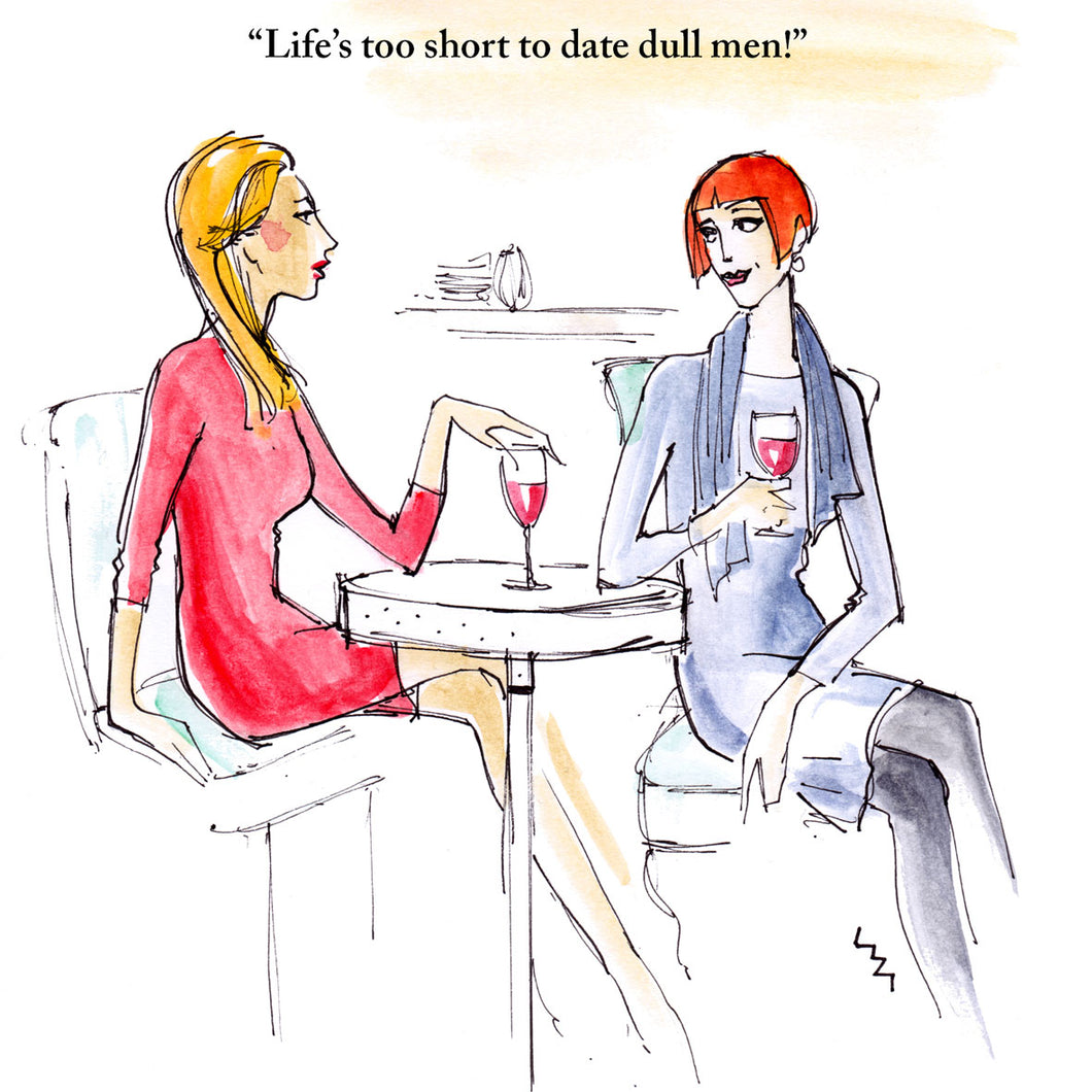 Men and time joke card; two young women; funny illustration by Lizzie Huxtable; sister; mates; friend; aunt; niece; daughter; granddaughter  Caption reads 'Life's too short to date dull men!'