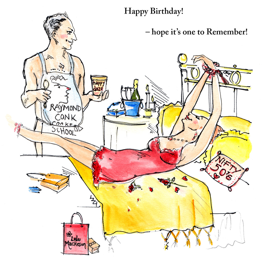Caption reads; Happy Birthday! Hope it's one to remember!  Birthday fun joke card; memorable birthday wish; mildly saucy; colourful fun illustration by Lizzie Huxtable MDesRCA; shows smiling wife in her slip lying on the bed while partner wearing only a funny cooking apron holds ice cream – there's champagne on ice, roses and posh looking prezzie bags. Suitable for woman; partner; wife; mother.