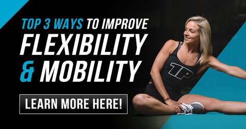 Top 3 Ways To Improve Flexibility & Mobility