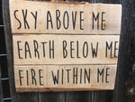 Sky Above Me, Earth Below Me, Fire Within Me