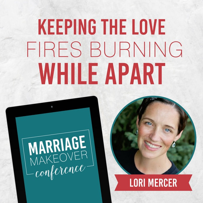 Lori Mercer- Keeping the Love Fires Burning While Apart