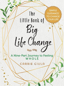 The Little Book of Big Life Change: A Nine-Part Journey to Feeling Whole