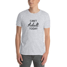 Load image into Gallery viewer, Can't Adult Today Short-Sleeve Unisex T-Shirt