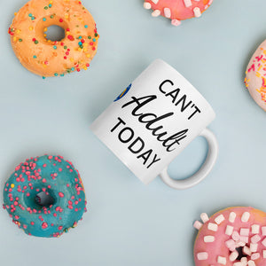 Can't Adult Today Mug