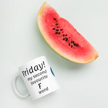 Load image into Gallery viewer, Friday! My Second Favourite F Word Mug