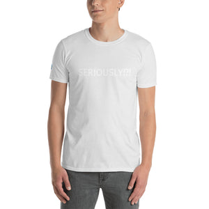 Seriously!?! Short-Sleeve Unisex T-Shirt