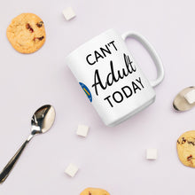 Load image into Gallery viewer, Can't Adult Today Mug