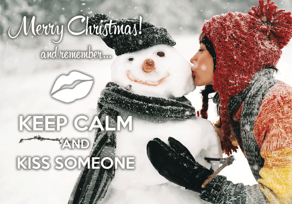 Keep calm and kiss someone