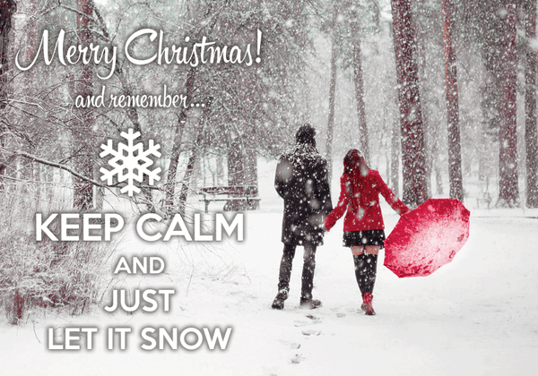 Keep calm and just let it snow