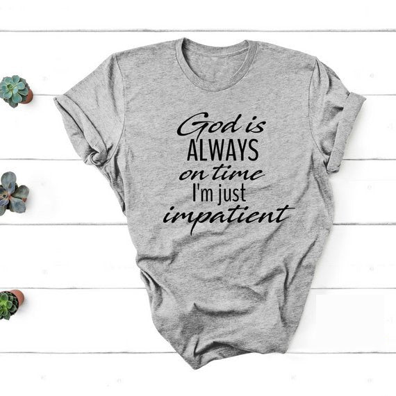 God Is Always On Time I'm Just Impatient T-Shirt | Heavens Apparel