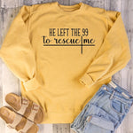 He Left the 99 to Rescue Me Sweatshirt | Heavens Apparel