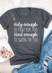 Holy Enough To Pray For You Hood Enough To Swing on You T-Shirt | Heavens Apparel