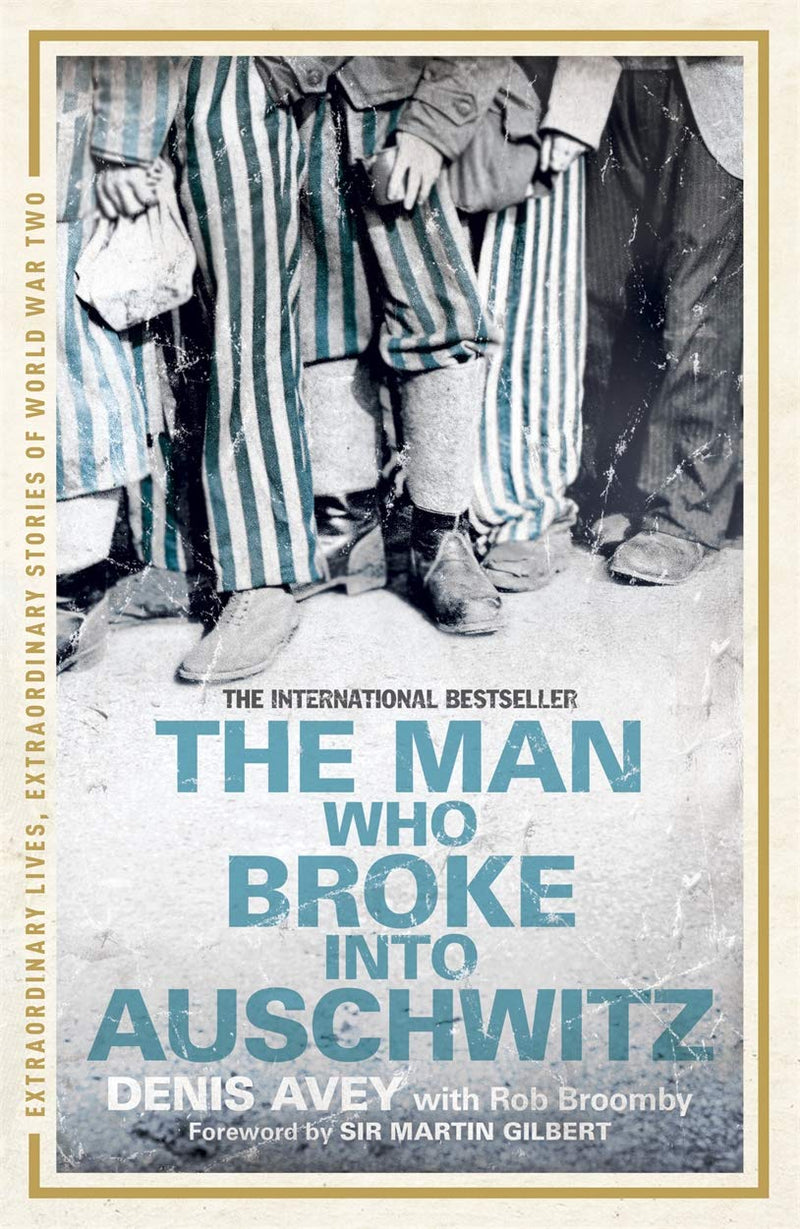 The Man Who Broke into Auschwitz: The Extraordinary True Story (Extraordinary Lives, Extraordinary Stories of World War Two)