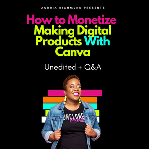 How to Monetize Making Digital Products with Canva (Unedited + Q&A)
