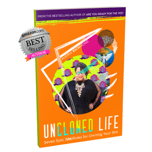 UnCloned Life: Seven Epic (Un)Rules for Owning Your Shit