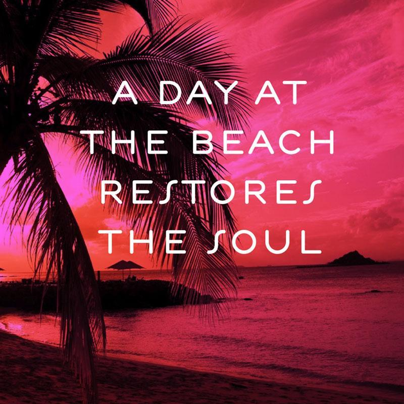 """A DAY AT THE BEACH RESTORES THE SOUL"""