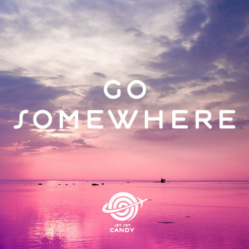 GO SOMEWHERE…