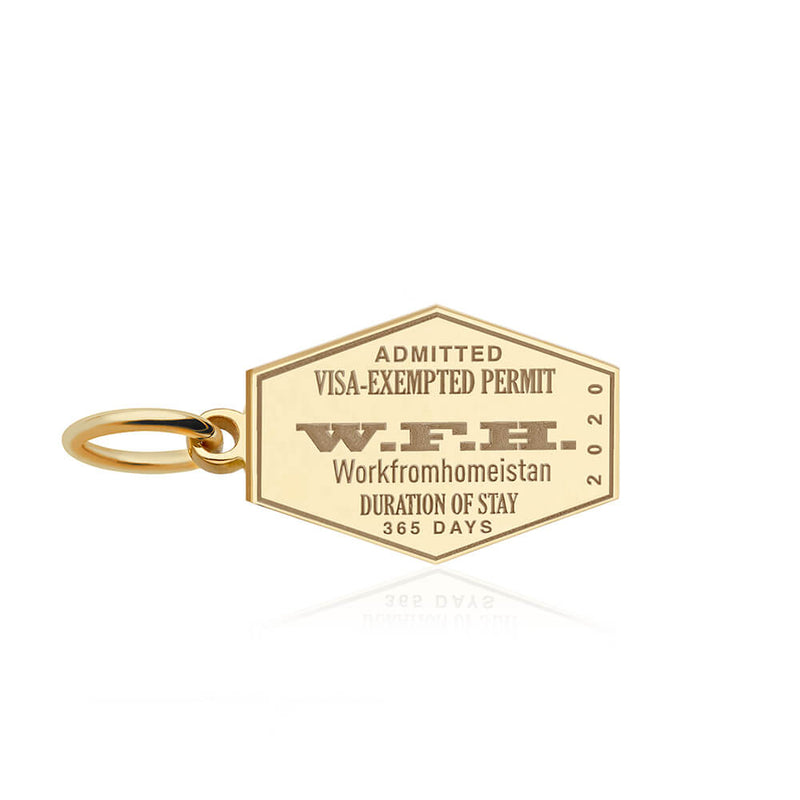 PRE ORDER: Gold Workfromhomeistan W.F.H. Passport Stamp Charm (SHIPS MID MARCH.)