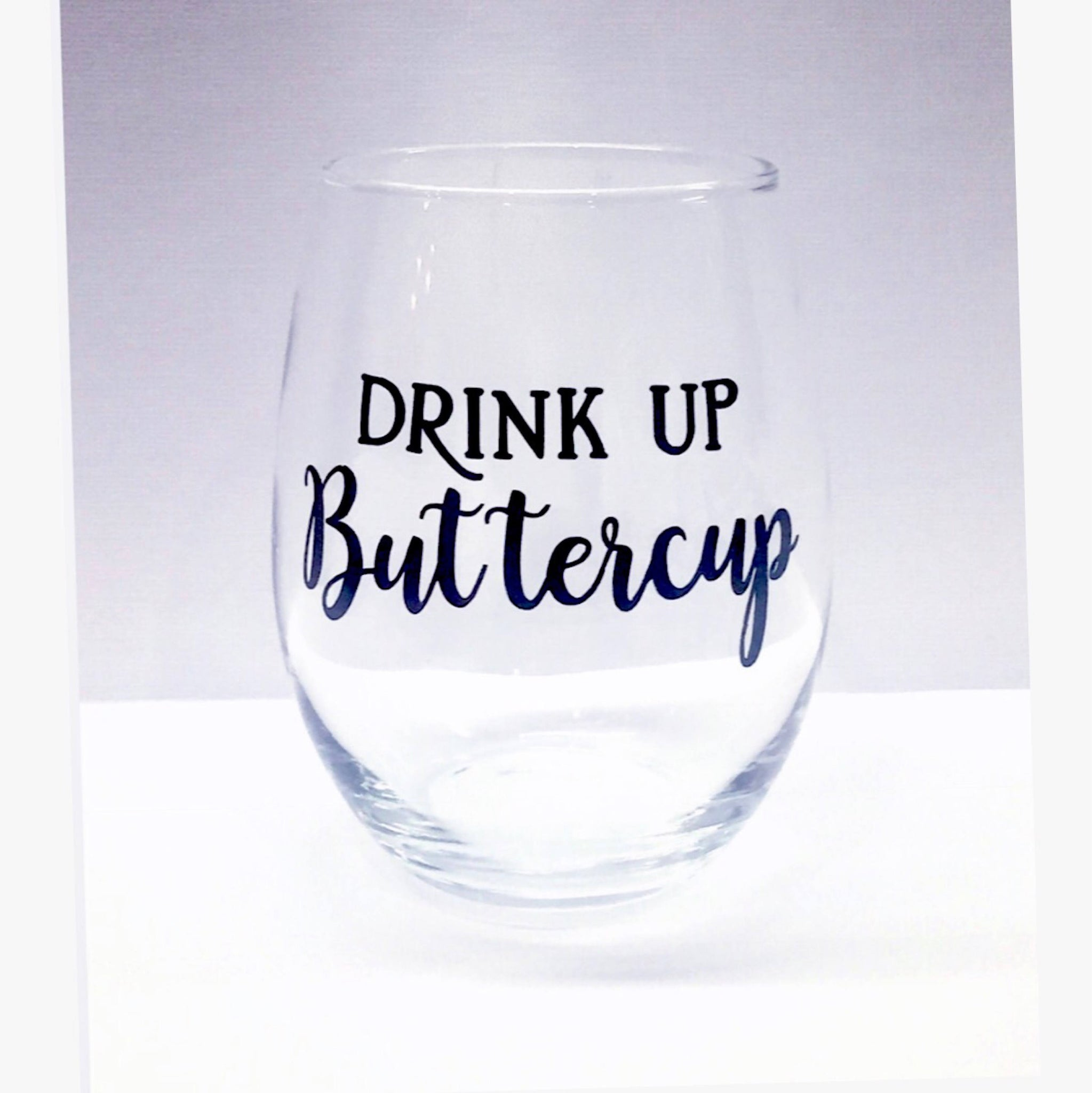 Drink up Buttercup stemless wine glass/ cocktail glass/ birthday gift/ personalized glass/ custom cocktail glasses